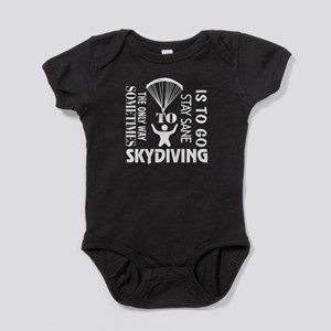 The Only Way Sometimes Skydiving T Shirt Body Suit
