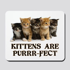 Kittens Are Purr-fect Mousepad
