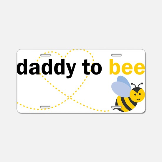 Daddy To Bee Aluminum License Plate
