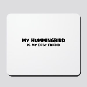 My HUMMINGBIRD is my Best Fri Mousepad