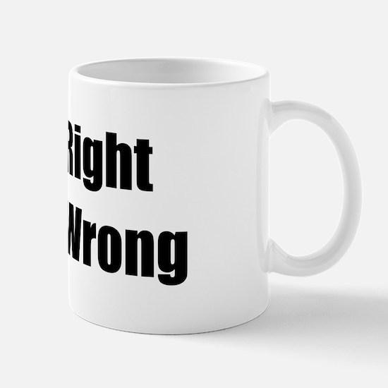 Right is Right... Mug