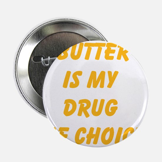 "Butter Is My Drug Of Choice 2.25"" Button"