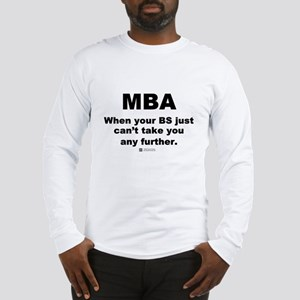 MBA, not BS -  Long Sleeve T-Shirt