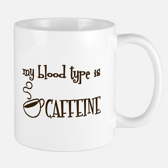 Blood Type Is Caffeine Mug