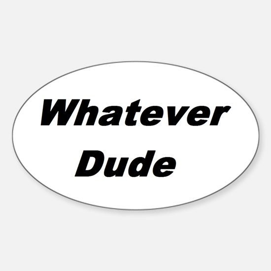 whatever dude t-shirts & more Oval Decal