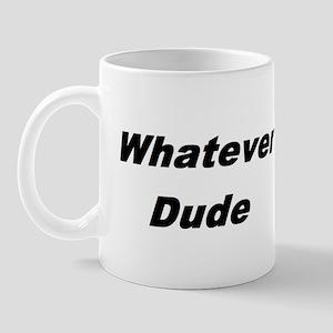whatever dude t-shirts & more Mug