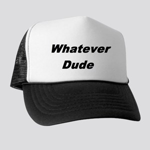 whatever dude t-shirts & more Trucker Hat