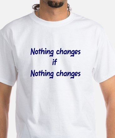 Nothing changes if nothing changes White T-Shirt