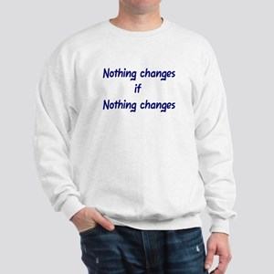 Nothing changes if nothing changes Sweatshirt