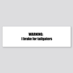 Warning: I brake for tailgaters Bumper Sticker