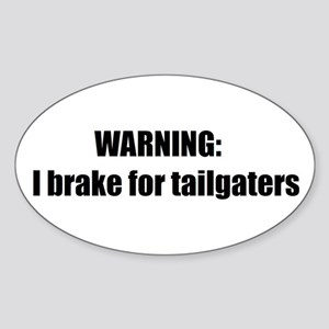 Warning: I brake for tailgaters Oval Sticker
