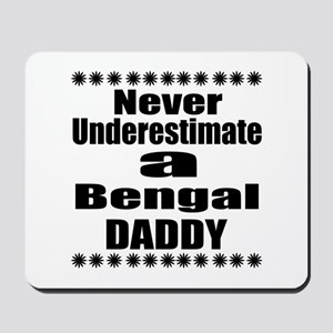 Never Underestimate Bengal Cat Daddy Mousepad