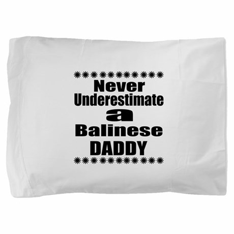 Never Underestimate Balinese Cat Daddy Pillow Sham