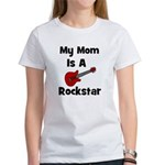 Mom Is A Rockstar! Women's T-Shirt