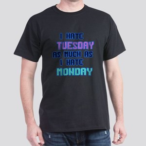 I hate Tuesday as much as I hate Monday T-Shirt