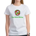 Stop Global Whining Women's T-Shirt