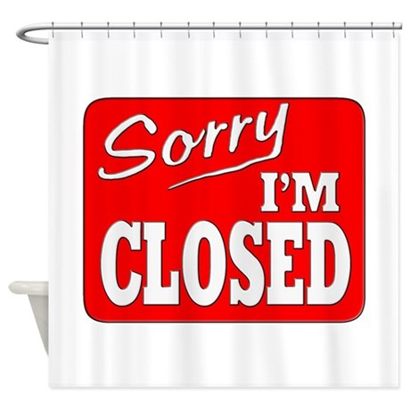 Sorry I'm Closed Shower Curtain