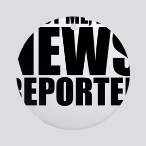 Trust Me, I'm A News Reporter Round Ornament