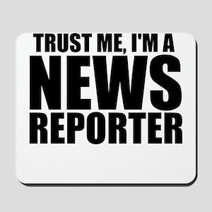 Trust Me, I'm A News Reporter Mousepad