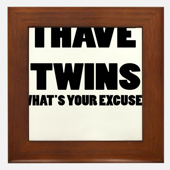 I HAVE TWINS WHATS YOUR EXCUSE Framed Tile