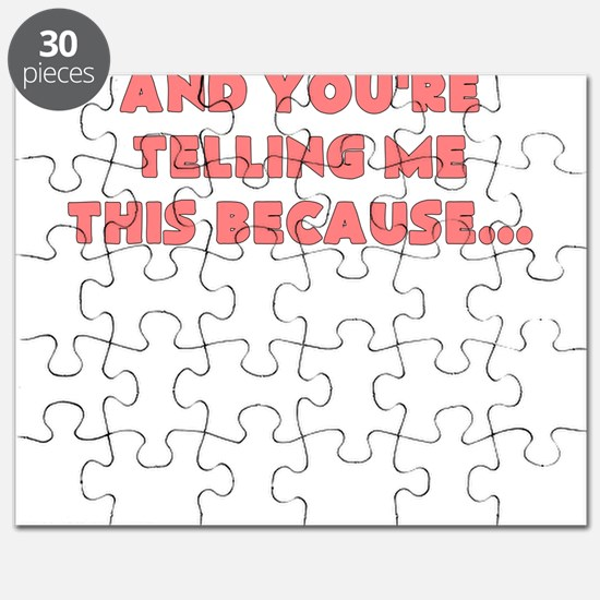 and youre telling me this because Puzzle