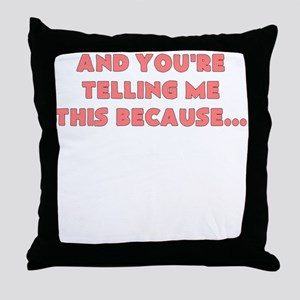 and youre telling me this because Throw Pillow