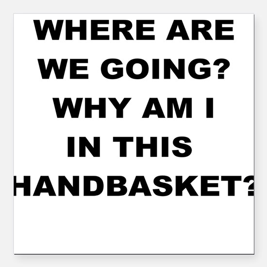 """WHERE ARE WE GOING Square Car Magnet 3"""" x 3"""""""