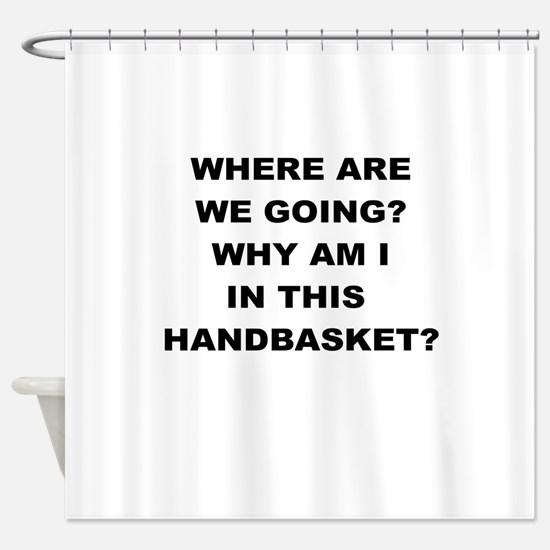 WHERE ARE WE GOING Shower Curtain