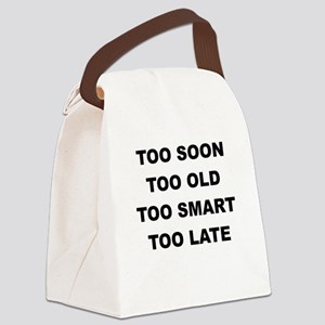 TOO SOON TOO OLD Canvas Lunch Bag