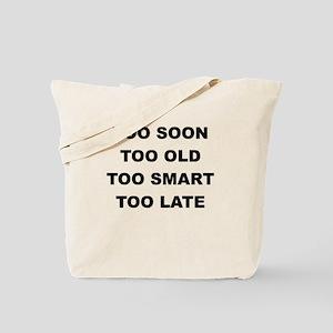 TOO SOON TOO OLD Tote Bag