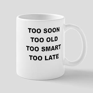 TOO SOON TOO OLD Mugs