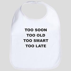 TOO SOON TOO OLD Bib