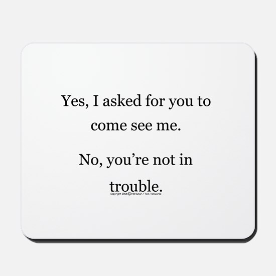 No, You're not in trouble. Mousepad