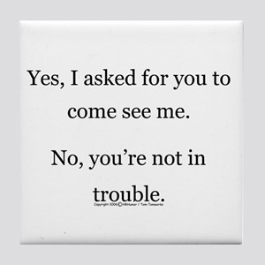 No, You're not in trouble. Tile Coaster