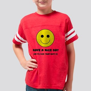 have-a-nice-day-or-ill-kick-y Youth Football Shirt