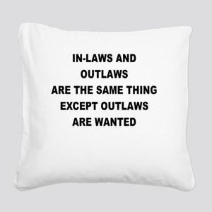 IN LAWS AND OUTLAWS ARE THE SAME THING Square Canv