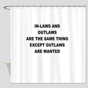 IN LAWS AND OUTLAWS ARE THE SAME THING Shower Curt