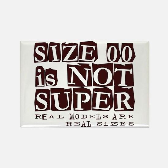 Size 00 Is Not Super Model Design Rectangle Magnet