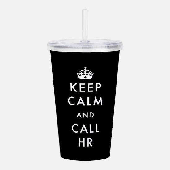 Keep Calm and Call HR Acrylic Double-wall Tumbler