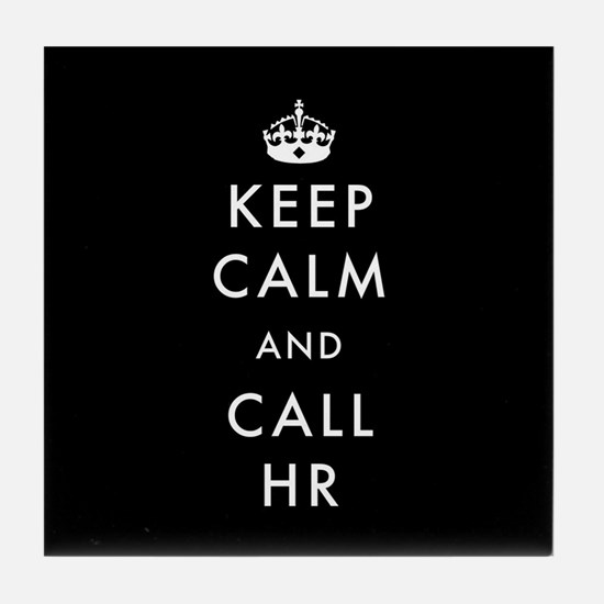 Keep Calm and Call HR Tile Coaster