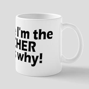 I'm a teacher, that's why! Mug