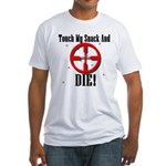 Touch My Snack And Die! Fitted T-Shirt