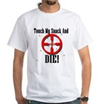 Touch My Snack And Die! White T-Shirt