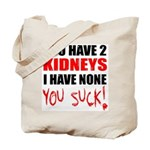 You Have 2 Kidneys Tote Bag