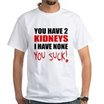You Have 2 Kidneys White T-Shirt