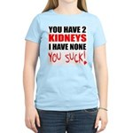 You Have 2 Kidneys Women's Pink T-Shirt