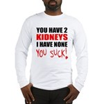 You Have 2 Kidneys Long Sleeve T-Shirt