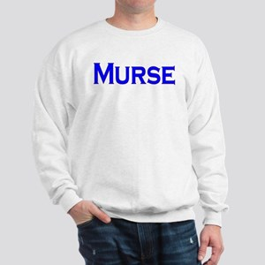 Murse - For Male Nurses Sweatshirt