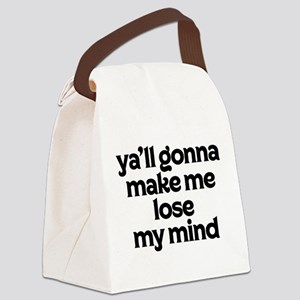 Ya'll Gonna Make Me Lose My Mind Canvas Lunch Bag