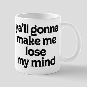 Ya'll Gonna Make Me Lose My Mind 11 oz Ceramic Mug